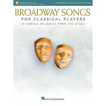 Broadway Songs for Classical Players  Trumpet in BFlat amp Piano  Includes Downloadable Audio by Hal Leonard Publishing Corporation