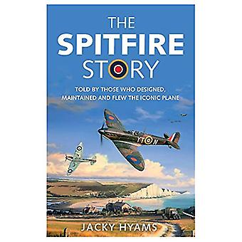 The Spitfire Story - Told By Those Who Designed - Maintained and Flew