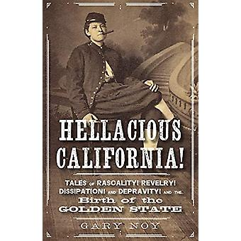 Hellacious California! - Tales of Rascality - Revelry - Dissipation -