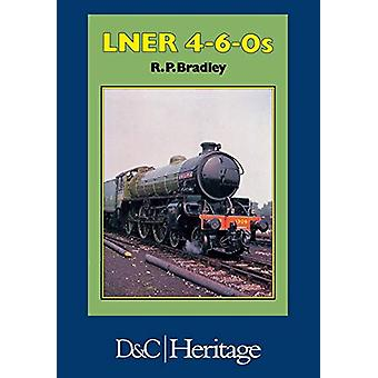 London and North Eastern Railway 4-6-0's by R. P. Bradley - 978144630