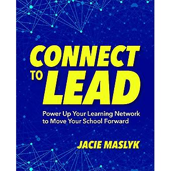 Connect to Lead - Power Up Your Learning Network to Move Your School F