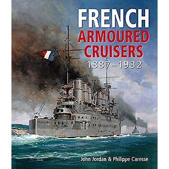 French Armoured Cruisers - 1887 - 1932 by John Jordan - 9781526741189