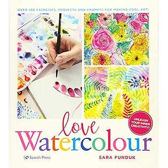 Love Watercolour - Over 100 Exercises - Projects and Prompts for Makin