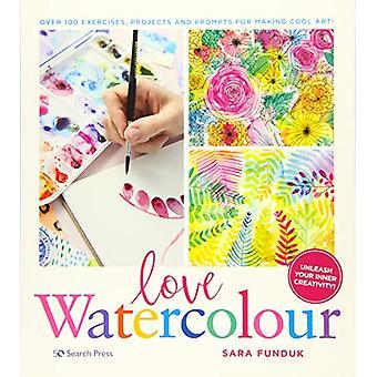 Love Watercolour - Plus de 100 exercices - Projets et invites pour Makin