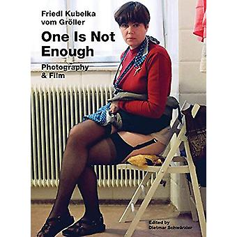 Friedl Kubelka vom Groeller - One Is Not Enough. Photography and Film
