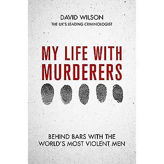 Mein Leben mit Mördern - Hinter Gittern mit den gewalttätigsten Männern der Welt