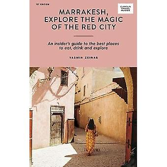 Marrakesh - Explore the Magic of the Red City - An Insider's Guide to
