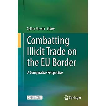 Combatting Illicit Trade on the EU Border by Edited by Celina Nowak