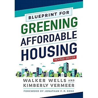 Blueprint for Greening Affordable Housing Revised Edition by Wells & Walker
