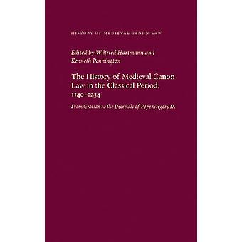 The History of Medieval Canon Law in the Classical Period - 1140-1234