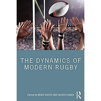 The Dynamics of Modern Rugby by Edited by Bruce Davies & Edited by Julien Baker