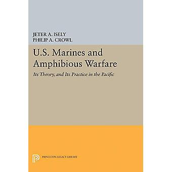 U.S. Marines and Amphibious Warfare by Jeter A. Isely - Philip A. Cro