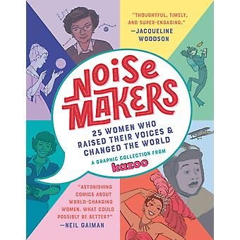 Noisemakers  25 Women Who Raised Their Voices amp Changed the World  A Graphic Collection from  Kazoo by Kazoo Magazine & Edited by Erin Bried