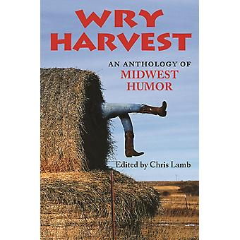 Wry Harvest An Anthology of Midwest Humor by Edited by Chris Lamb