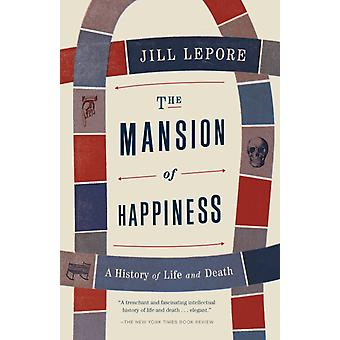 The Mansion of Happiness  A History of Life and Death by Jill Lepore