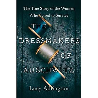 The Dressmakers of Auschwitz: The True Story of the Women Who Sewed to� Survive