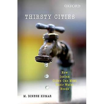 Thirsty Cities - How Indian Cities Can Meet Their Water Needs by M. Di