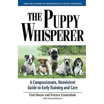 Puppy Whisperer: A Compassionate, Non Violent Guide to Early Training and Care: A Compassionate, Non-violent Guide to Early Training and Care