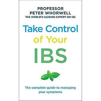 Przejmij kontrolę nad swoim IBS: The Complete Guide to zarządzanie Twoje objawy
