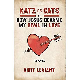 Katz or Cats: Or, How Jesus Became My Rival in Love