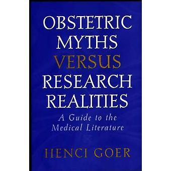 Obstetriska myter kontra forskning realiteter A Guide till den medicinska litteraturen av Goer & Henci