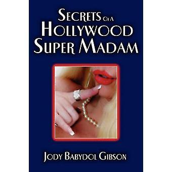 Secrets of a Hollywood Super Madam by Gibson & Jody Babydol