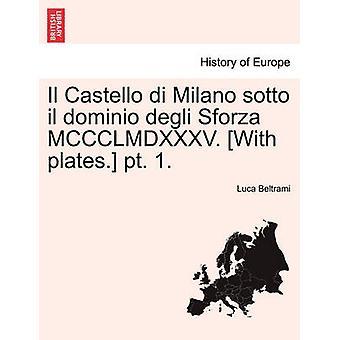 イル カステッロ ・ ディ ・ ミラノ sotto il セラドミニオドソル デリ スフォルツァ MCCCLMDXXXV。プレート。第 1 分冊。ベルトラミ ・ ルカで