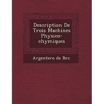 Beschrijving De Trois Machines Physicochymiques door Brz & Argentero de