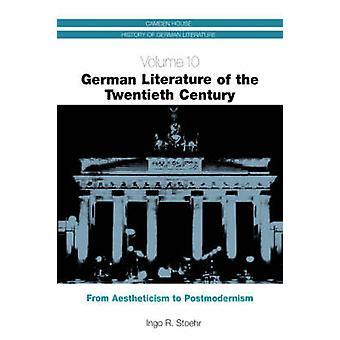 German Literature of the Twentieth Century From Aestheticism to Postmodernism by Stoehr & Ingo