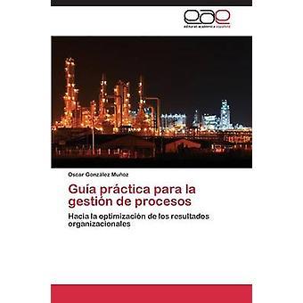 Gua prctica para la gestión de procesos por González Muoz Oscar