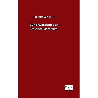 Zur Erwerbung von DeutschOstafrika por von Pfeil y Joachim