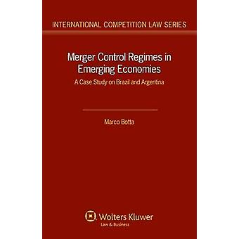 Merger Control Regimes in Emerging Economies A Case Study on Brazil and Argentina by Botta & Marco