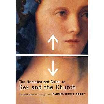 The Unauthorized Guide to Sex and the Church by Carmen Renee Berry -
