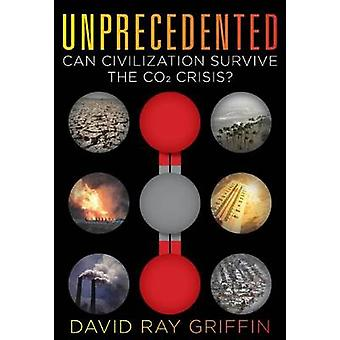 Unprecedented - Can Civilization Survive the Co2 Crisis? by David Ray