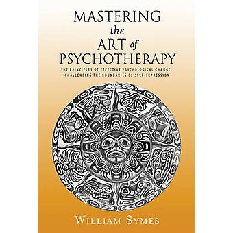 Mastering the Art of Psychotherapy - The Principles of Effective Psych