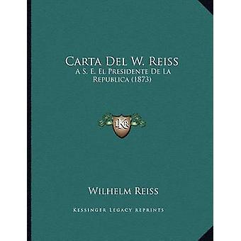 Carta del W. Reiss - A S. E. El Presidente de La Republica (1873) by W