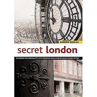 Secret London - Exploring the Hidden City with Original Walks and Unus
