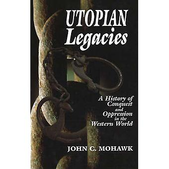 Utopian Legacies - A History of Conquest and Oppression in the Western