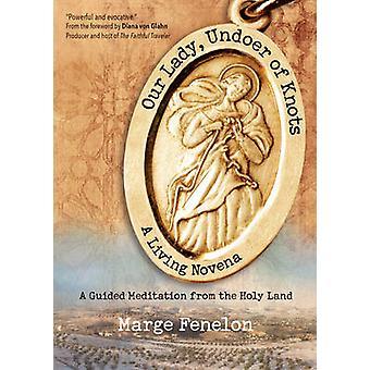 Our Lady - Undoer of Knots - A Living Novena by Marge Fenelon - 978159