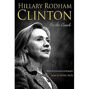 Hillary Rodham Clinton - On the Couch - Inside the Mind and Life of Hil