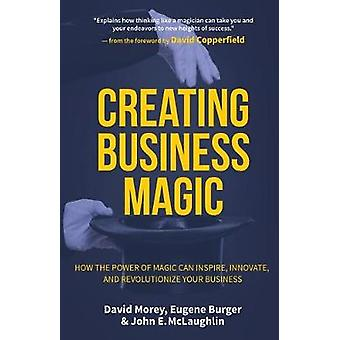 Creating Business Magic - How the Power of Magic Can Inspire - Innovat