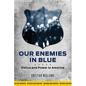 Our Enemies in Blue - Police and Power in America by Kristian Williams