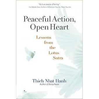Peaceful Action - Open Heart - Lessons from the Lotus Sutra by Thich N