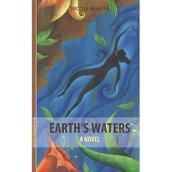 Earth's Waters - A Novel by Nicole Blades - 9781897190210 Book