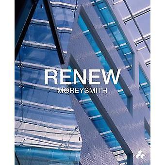 Renew - Moreysmith by Jeremy Myerson - Henrietta Thompson - 9781908967