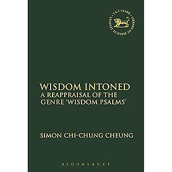 Wisdom Intoned: A Reappraisal of the Genre 'Wisdom Psalms' (The Library of Hebrew Bible/Old� Testament Studies)