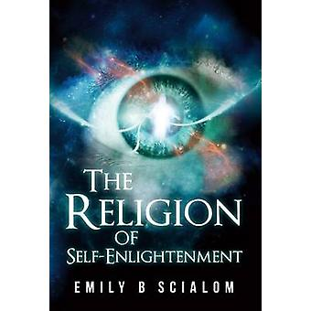 The Religion of Self-Enlightenment by Emily Scialom - 9781848977532 B