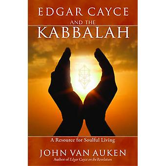 Edgar Cayce and the Kabbalah - A Resource for Soulful Living by John V