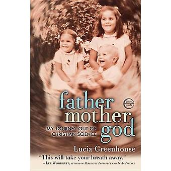 Fathermothergod - My Journey Out of Christian Science by Lucia Greenho
