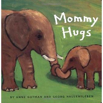 Mommy Hugs by Anne Gutman - Georg Hallensleben - 9780811839167 Book